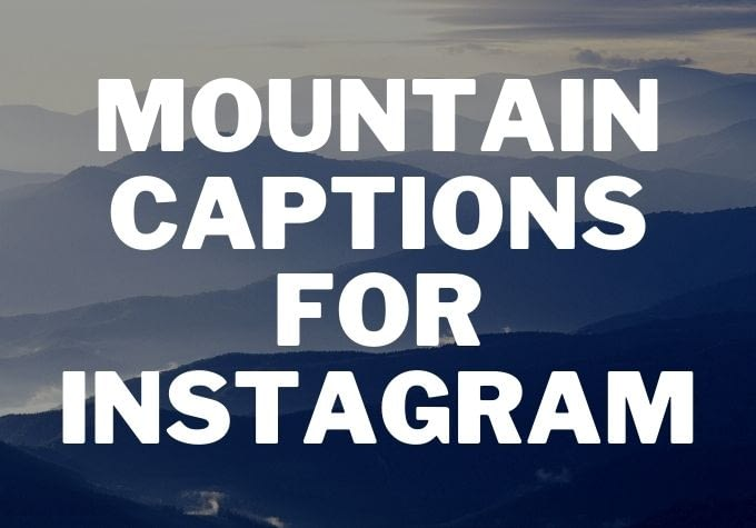 50 Best Mountain Captions for Instagram 2020