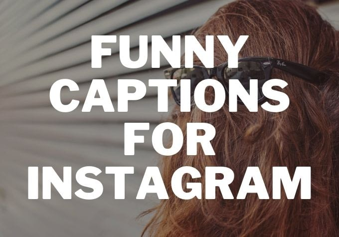 50+ Best Funny Captions for Instagram 2021